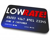 Low Rate words on a credit card to illustrate percentage interest charged on your payments or money owed to finance company