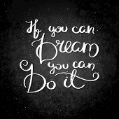 If You Can Dream You Can Do It. Inspirational Vector Hand Drawn Quote. Chalk Lettering On Blackboard poster