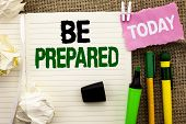 Writing Note Showing  Be Prepared. Business Photo Showcasing Preparedness Challenge Opportunity Prep poster