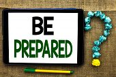 Conceptual Hand Writing Showing Be Prepared. Business Photo Text Preparedness Challenge Opportunity  poster