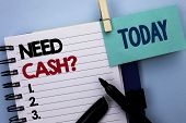Conceptual Hand Writing Showing Need Cash Question. Business Photo Text Wealth Question Needy Curren poster