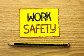 Conceptual Hand Writing Showing Work Safety. Business Photo Showcasing Caution Security Regulations  poster