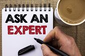 Text Sign Showing Ask An Expert. Conceptual Photo Consult A Professional Asking For Advice Make A Qu poster