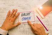 Writing Note Showing Value Chain. Business Photo Showcasing Process Or Activities By Which Company A poster