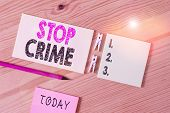 Conceptual Hand Writing Showing Stop Crime. Business Photo Text The Effort Or Attempt To Reduce And  poster