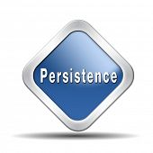 Persistence will pay off! Never stop or quit! keep on trying, try again untill you succeed, never gi