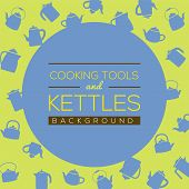 image of kettles  - Cooking Tools And Kettles Background Vector Illustration - JPG