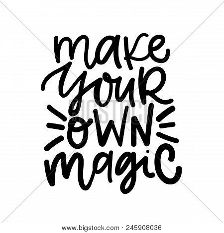 poster of Make Your Own Magic. Digital Hand Written Lettering Positive Inspirational Motivation Quote, Black I
