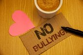 Conceptual Hand Writing Showing No Bullying Motivational Call. Business Photo Texts Forbidden Abuse  poster
