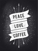 Peace, Love, Coffee. Vintage Ribbon Banner And Drawing In Old School Style With Text. Vintage Ribbon poster