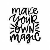 Make Your Own Magic. Digital Hand Written Lettering Positive Inspirational Motivation Quote, Black I poster