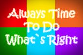 Always Time To Do What's Right Concept