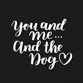 Dog Adoption Hand Written Lettering. Brush Lettering Quote About The Dog You And Me And The Dog With poster