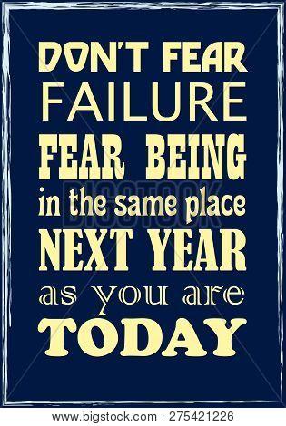 Do Not Fear Failure Fear