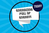 Handwriting Text Energizing Full Of Energy. Concept Meaning Focused Energized Full Of Power Motivate poster