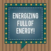 Conceptual Hand Writing Showing Energizing Full Of Energy. Business Photo Text Focused Energized Ful poster