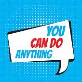 Comic Speech Bubble With Phrase You Can Do Anything. Motivational And Inspirational Quote. Vector Ty poster