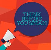 Conceptual Hand Writing Showing Think Before You Speak. Business Photo Showcasing Consider What You  poster