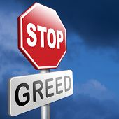 image of  greed  - greed stop being greedy fair trade and not short term economy but sustainable agriculture and energy solidarity and responsibility - JPG