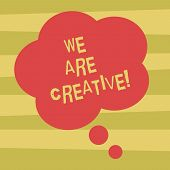 Text Sign Showing We Are Creative. Conceptual Photo To Have A Lot Of Creativity Original Ideas Good  poster