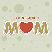 stock photo of i love you mom  - Creative text I Love You So Much Mom on abstract background for Happy Mother - JPG