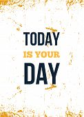 Today Is Your Day. Motivational Wall Art On White Background. Inspirational Poster, Success Concept. poster