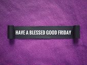 Good Friday Concept - Ripped Paper With Words Have A Blessed Good Friday On It. Blurred Styled Backg poster