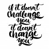 If it doesnt challenge you, it doesnt change you. Motivational quote, vector lettering poster. Bla poster