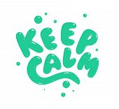 Keep Calm - Hand Drawn Text. Trendy Hand Lettering. Calligraphy Isolated Quote In Black Ink. Vector  poster