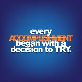 foto of motivational  - Every accomplishment began with a decision to try - JPG