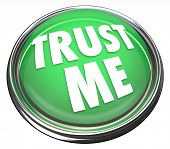 A round green button in metal and light reading Trust Me to symbolize trustworthiness, good reputation, honesty and sincerity