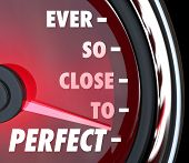The words Ever So Close to Perfect on a speedometer to illustrate improvement and coming near perfec