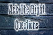 Ask The Right Questions Concept
