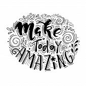 Make Today Amazing- Handdrawn Illustration. Vector Inspirational Quote. Unique Motivational Letterin poster