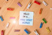 Writing Note Showing Hello I M A Hard Smart Worker. Business Photo Showcasing Intelligence At Your J poster