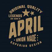 Legends Are Born In April T-shirt Print Design. Vintage Typography For Badge, Applique, Label, T Shi poster