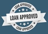 Loan Approved Ribbon. Loan Approved Round White Sign. Loan Approved poster