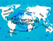 Marketing International Means Across The Globe And World