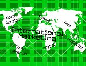 International Marketing Indicates Across The Globe And Everywhere