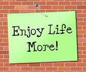 Enjoy Life More Means Happy Living And Positive