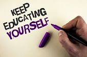 Conceptual Hand Writing Showing Keep Education Yourself. Business Photo Showcasing Learning Skills W poster