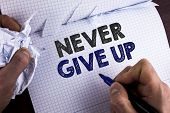 Word Writing Text Never Give Up. Business Concept For Be Persistent Motivate Yourself Succeed Never  poster