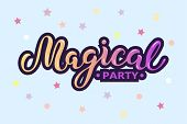 Magical Party Text Isolated On Blue Background With Stars. Hand Drawn Lettering Magical As Logo, Pat poster