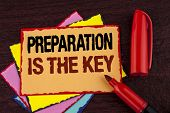 Conceptual Hand Writing Showing Preparation Is The Key. Business Photo Showcasing Learn Study Prepar poster