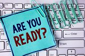 Word Writing Text Are You Ready Question. Business Concept For Asking About Availability Lets Go Out poster