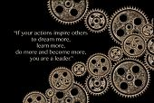 "Leadership concept image with gears over black and the following quote ""if your actions inspire othe"