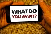 Text Sign Showing What Do You Want Question. Conceptual Photo Aspiration Contemplation Need Contempl poster