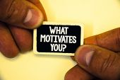 Word Writing Text What Motivates You Question. Business Concept For Passion Drive Incentive Dream As poster