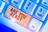 Text Sign Showing Are You Ready. Conceptual Photo Alertness Preparedness Urgency Game Start Hurry Wi poster
