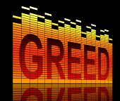 picture of greed  - Illustration depicting graphic equalizer level bars with a greed concept - JPG